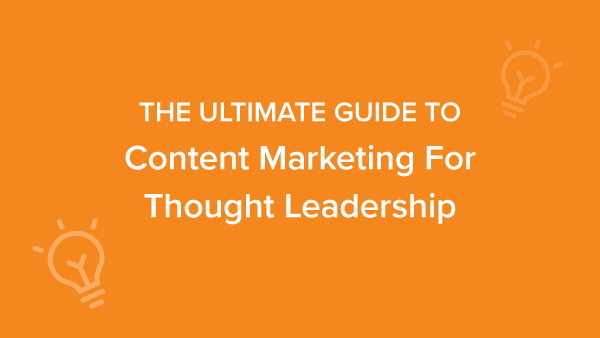 EMAIL-emailheader-The-Ultimate-Guide-to-Content-Marketing-for-Thought-Leadership-600x338